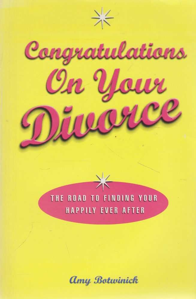 Congratulations on Your Divorce: The Road to Finding Your Happily Ever After, Amy Botwinick