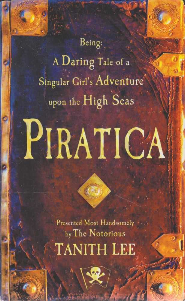 Piratica: Being A Daring Tale of a Singular Girl's Adventure upon The High Seas, Tanith Lee