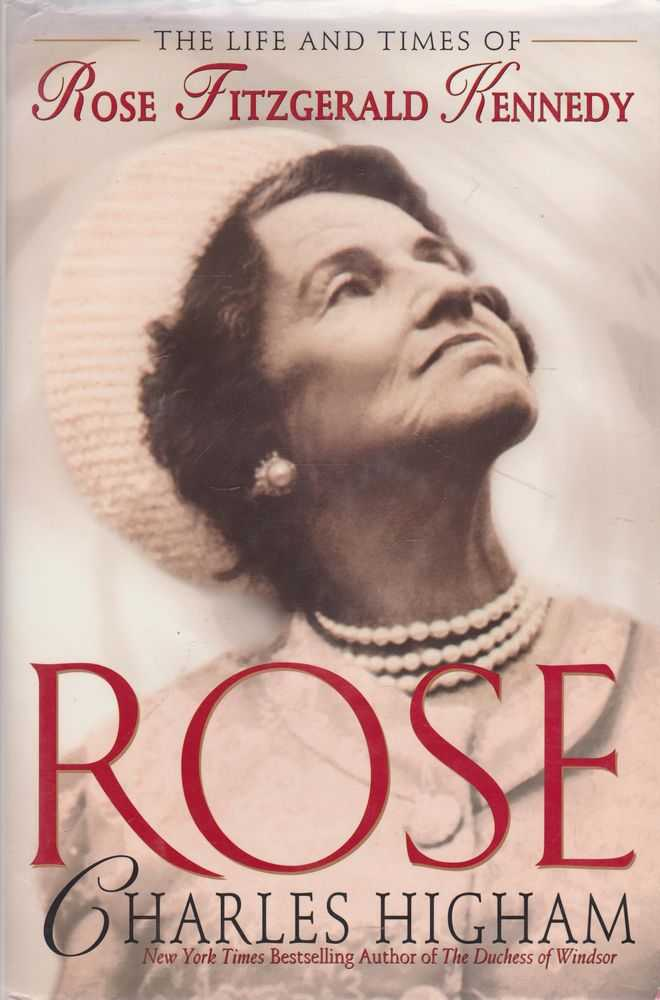 Rose: The Life and Times of Rose Fitzgerald Kennedy, Charles Higham
