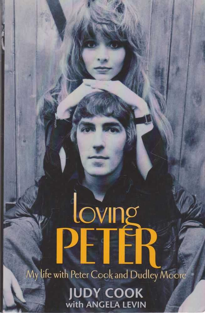 Loving Peter: My Life with Peter Cook and Dudley Moore, Judy Cook with Angela Levin