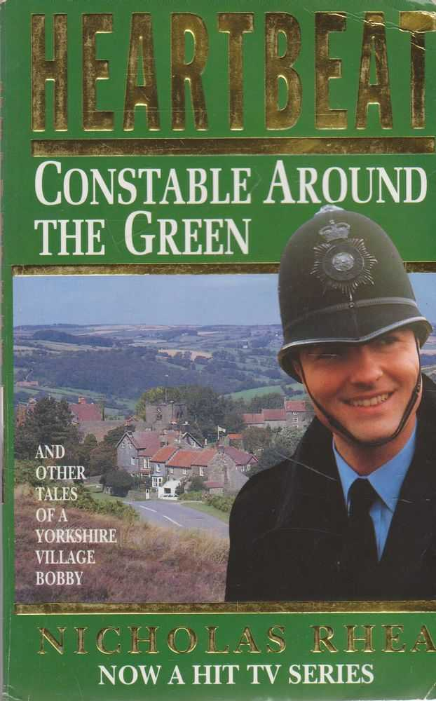 Heartbeat: Constable Around The Green and Other Tales of a Yorkshire Village Bobby, Nicholas Rhea