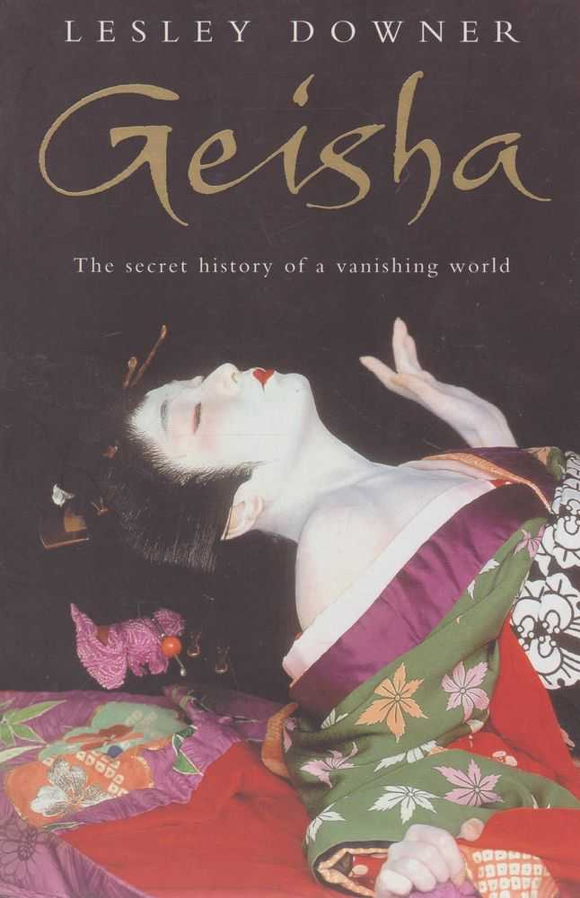 Geisha: The Secret History of a Vanishing World, Lesley Downer
