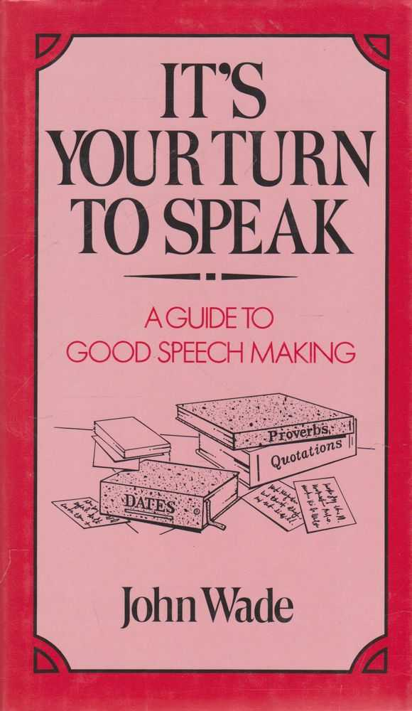 It's Your Turn To Speak: A Guide to Good Speech Making, John Wade