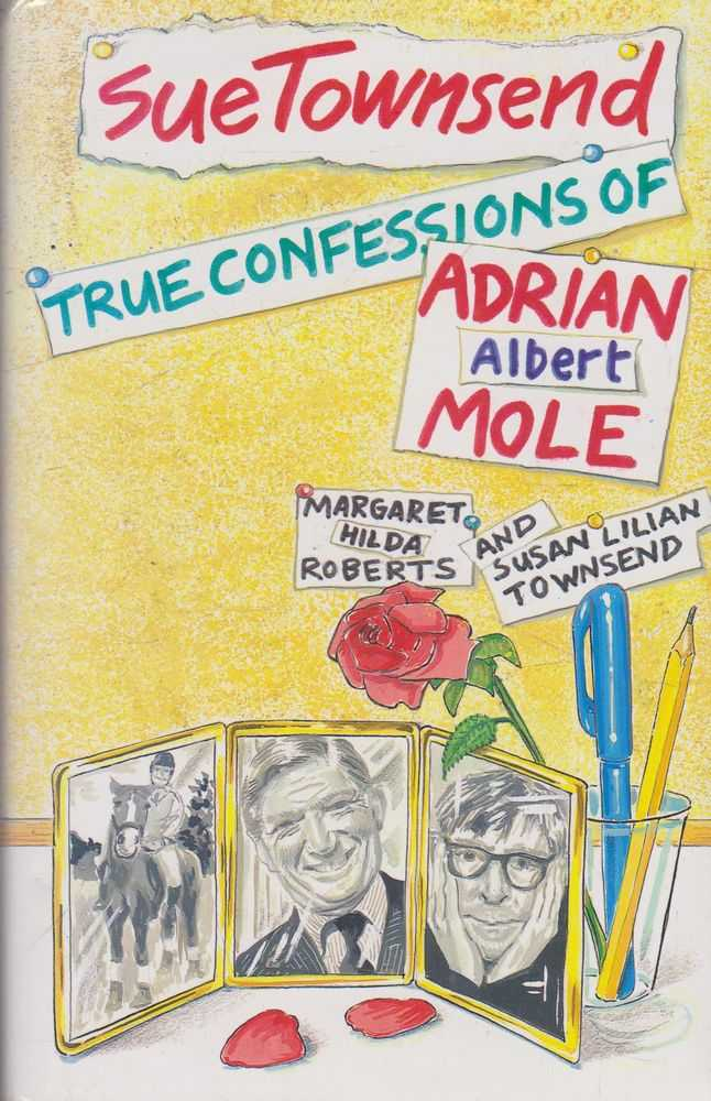 True Confessions of Adrian Albert Mole, Margaret Hilda Roberts and Susan Lilian Townsend, Sue Townsend