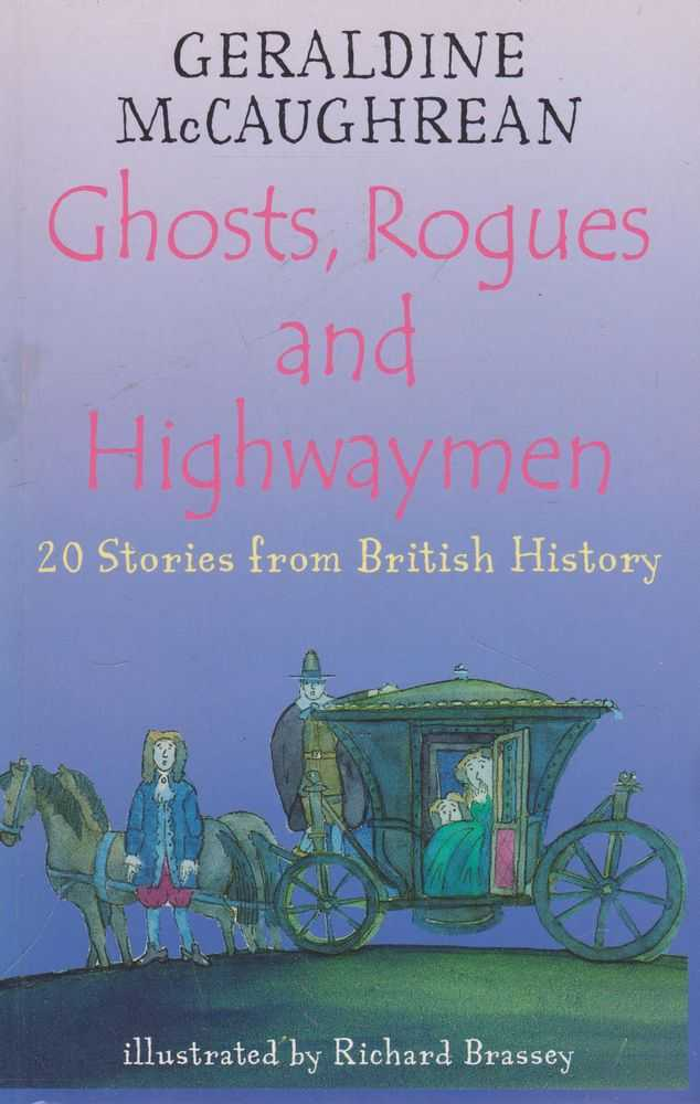 Ghosts, Rogues and Highwaymen: 20 Stories from British History, Gerladine McCaughrean