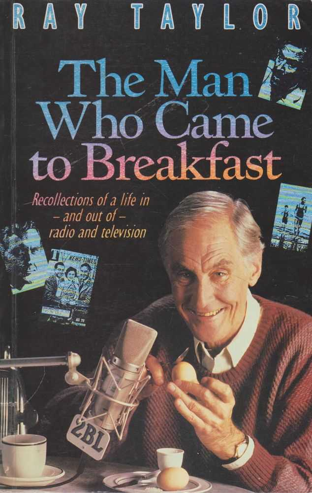 The Man Who Came to Breakfast: Recollections of a Life in and Out of Radio and Television, Ray Taylor