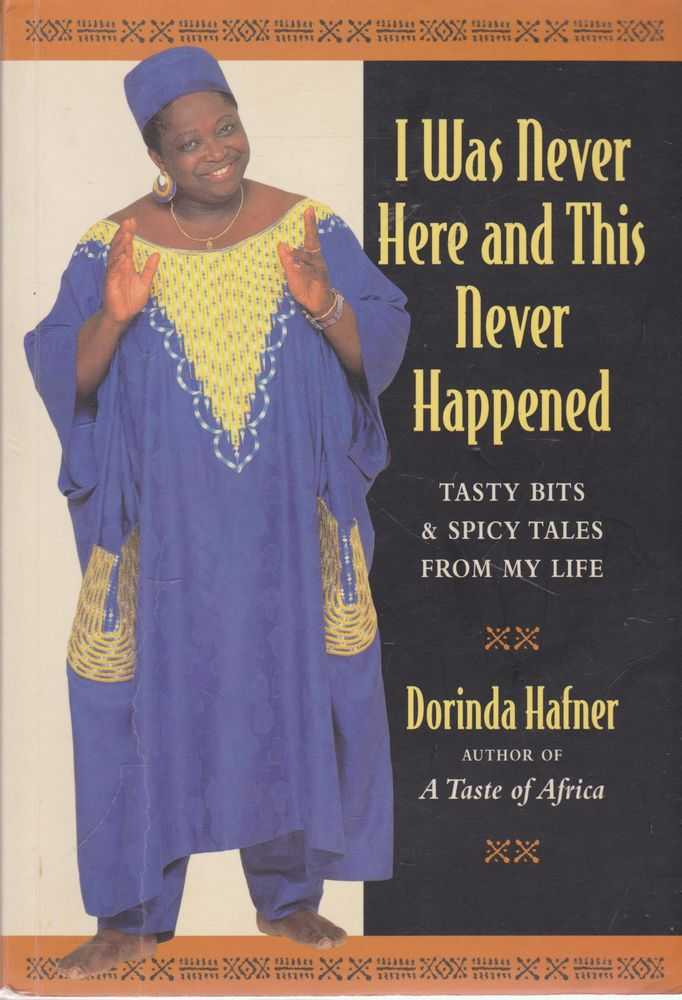 I Was Never Here and This Never Happened: Tasty Bits & Spicy Tales From My Life, Dorinda Hafner