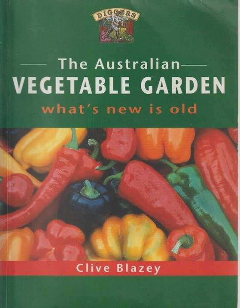 The Australian Vegetable Garden - What's New Is Old, Clive Blazey