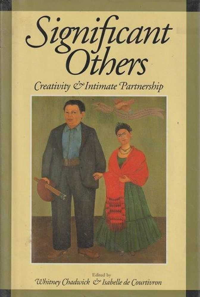 Significant Others Creativity & Intimate Partnership, Whitney Chadwick and Isabelle de Courtivron - Editors