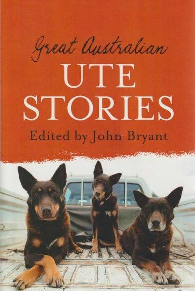 Great Australian Ute Stories, John Bryant [Editor]