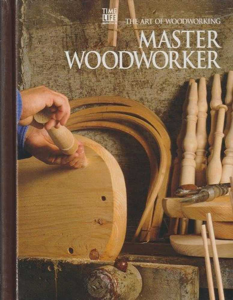 The Art Of Woodworking - Master Woodworker, Time Life