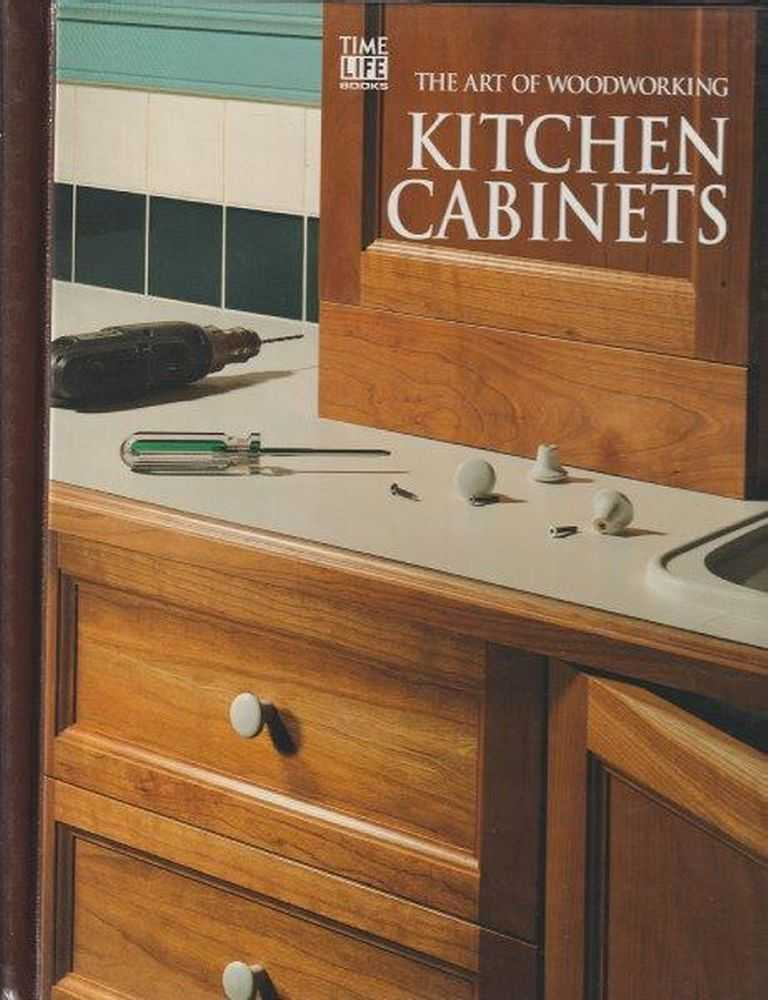 The Art Of Woodworking - Kitchen Cabinets, Time Life