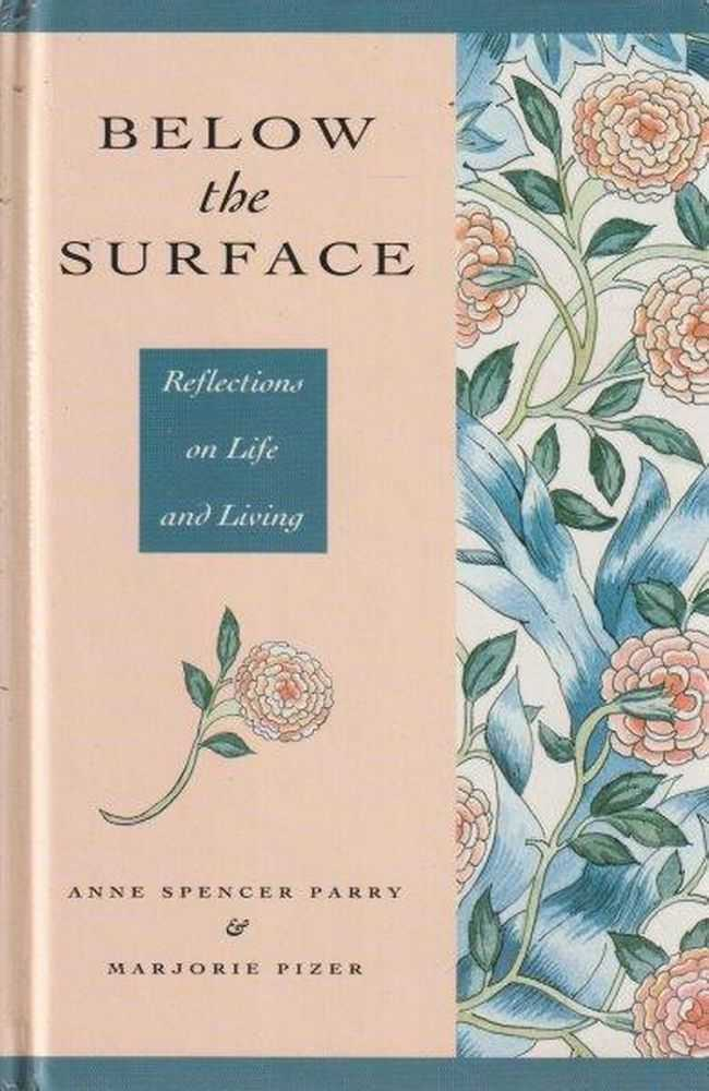 Below The Surface - Reflections On Life And Living, Anne Spencer Parry & Marjorie Pizer