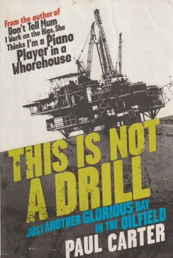 This Is Not A Drill - Just Another Glorious Day In The Oil Field, Paul Carter
