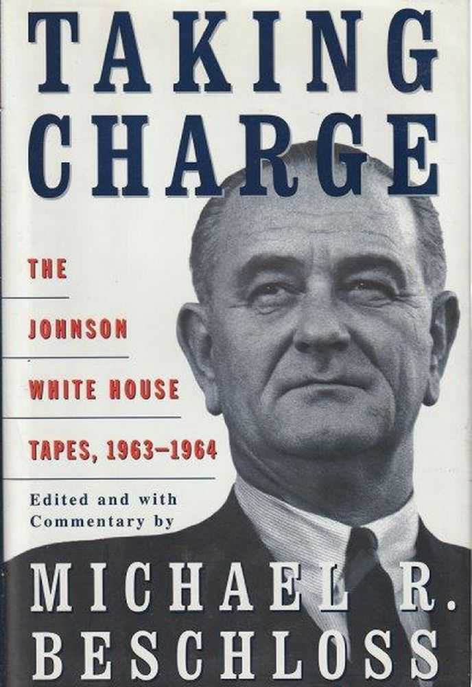 Taking Charge - The Johnson White House Tapes 1963-1964, Michael R. Beschloss