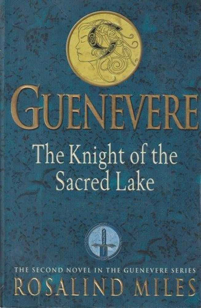 Guenevere - The Knight Of The Sacred Lake - The Second Novel In The Guenevere Series, Rosalind Miles