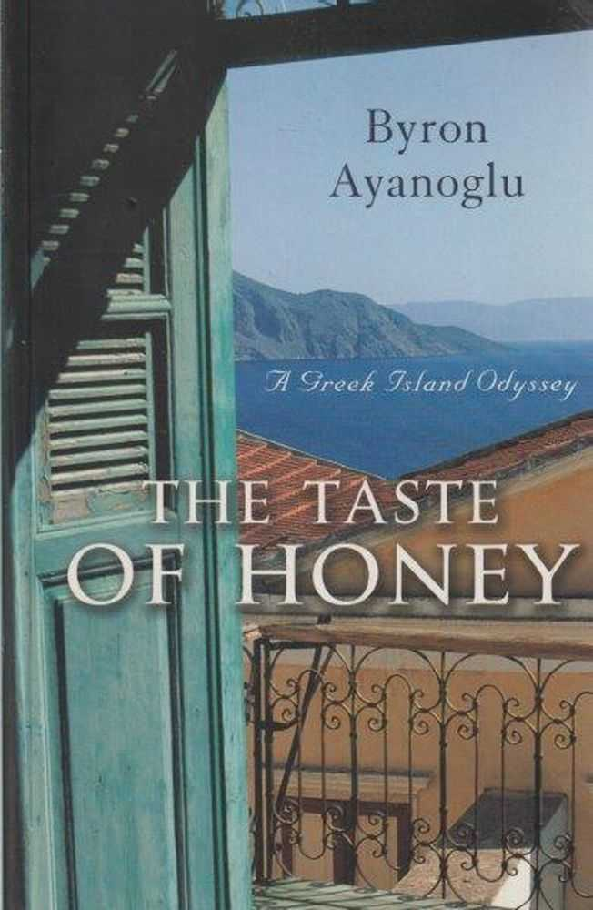 The Taste Of Honey - A Greek Island Odyssey, Byron Ayanoglu
