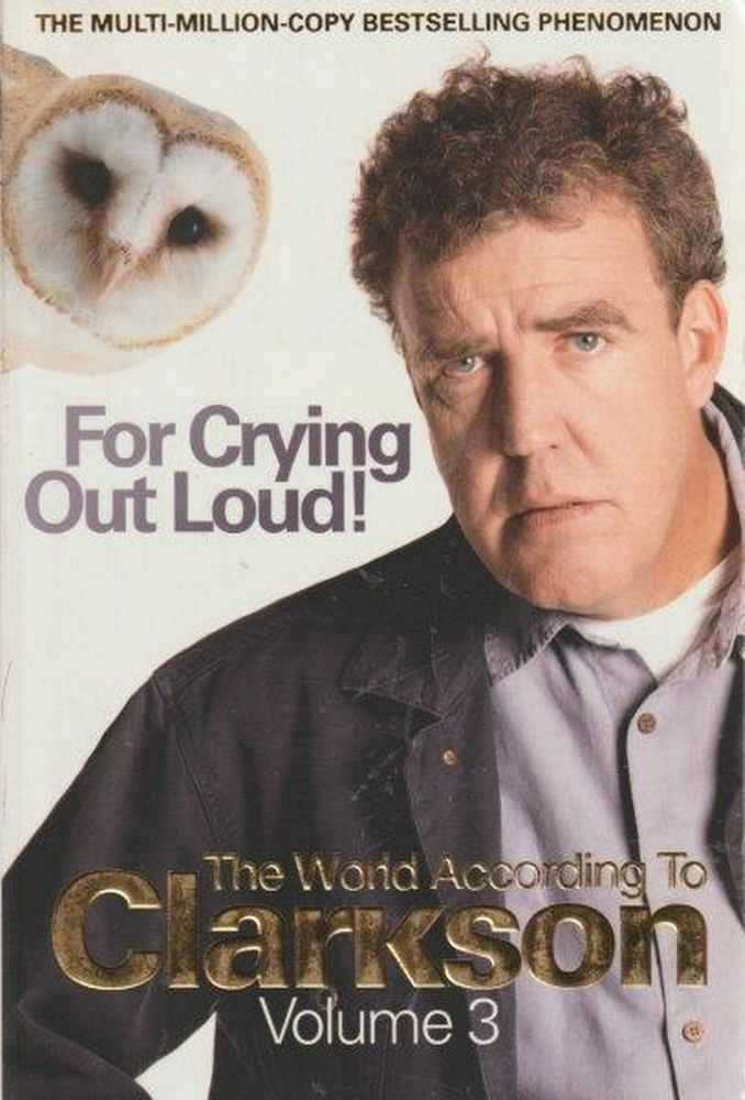 For Crying Out Loud : The World According to Clarkson Volume 3, Jeremy Clarkson
