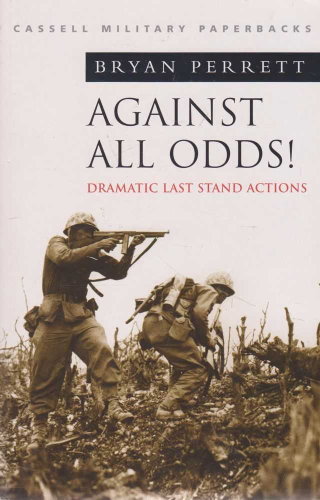 Against All Odds! Dramatic Last Stand Actions [Cassell Military Paperbacks], Kenneth Macksey