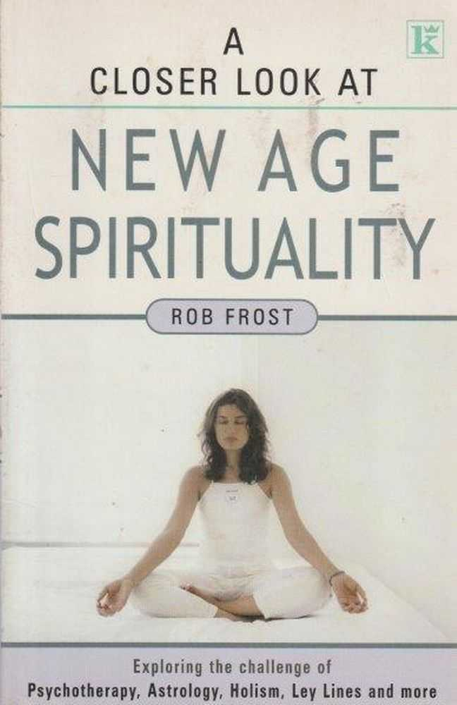 A Closer Look At New Age Spirituality, Rob Frost