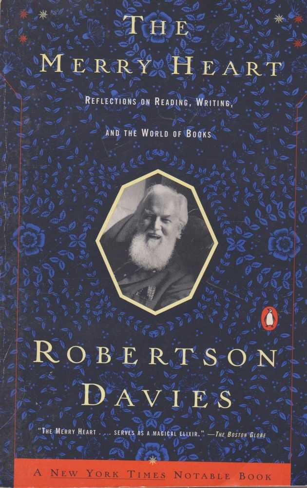 The Merry Heart: Reflections on Reading, Writing and the World of Books, Robertson Davies
