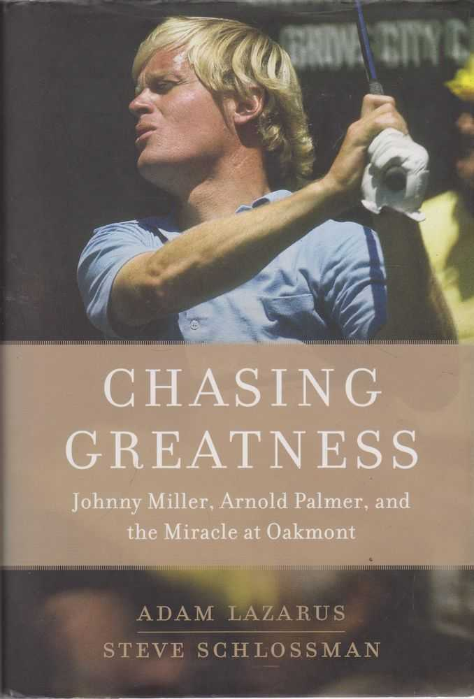 Chasing Greatness: Johnny Miller, Arnold Palmer and The Miracle at Oakmont, Adam Lazarus, Steve Schlossman