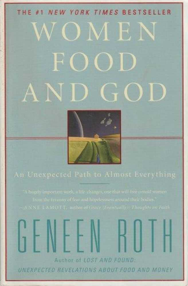 Women Food and God : An Unexpected Path to Almost Everything, Geneen Roth