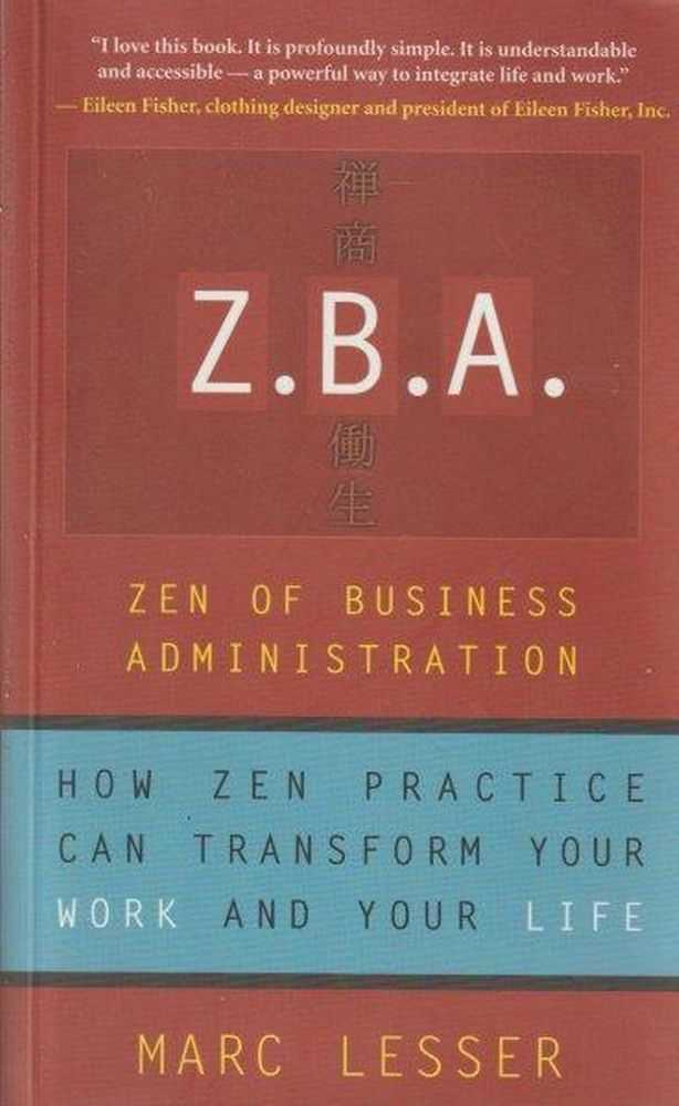ZBA : Zen of Business Administration -How Zen Practice Can Transform Your Work and Your Life, Marc Lesser