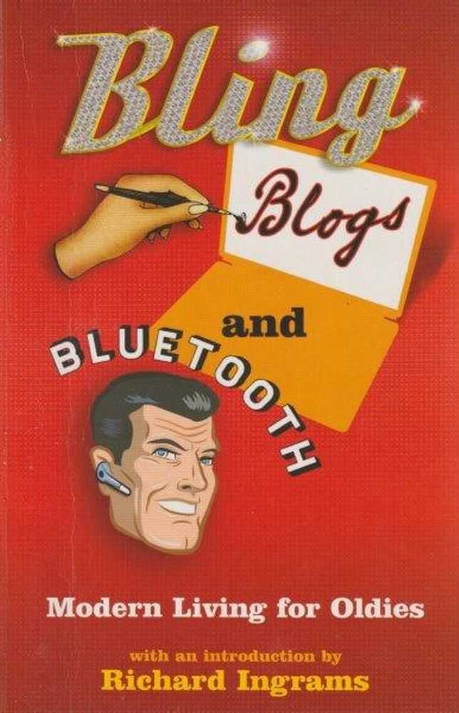 Bling, Blogs And Bluetooth - Modern Living For Oldies, Nick Parker - Editor