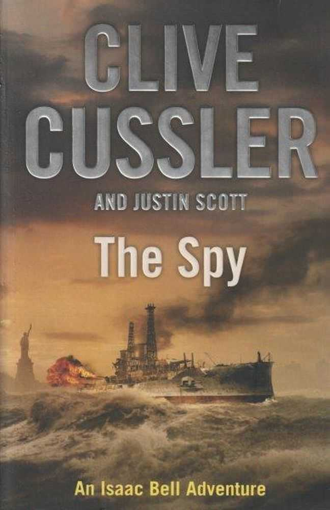 The Spy : Isaac Bell #3, Clive Cussler & Justin Scott