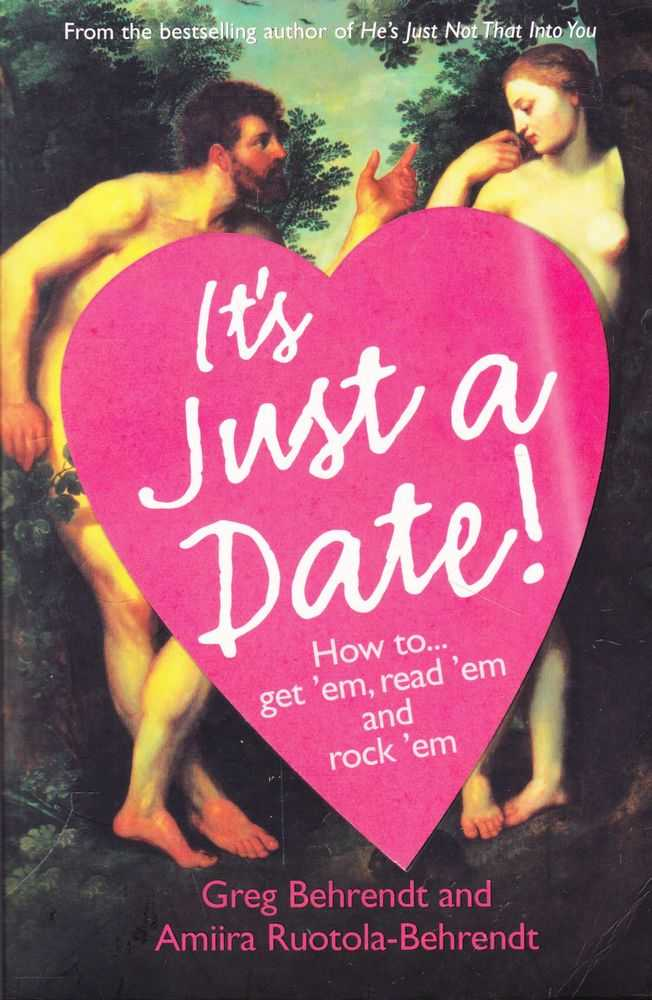 it's Just a Date: How To....Get 'Em, read 'em and Rock 'em, Greg Behrendt and Amiira Ruotola-behrendt