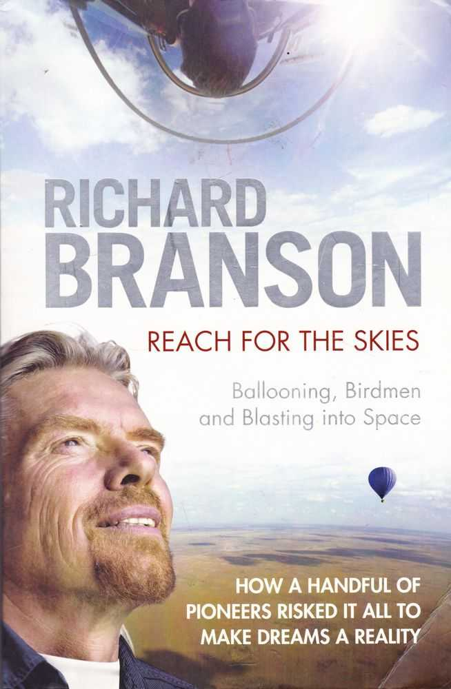 Reach for the Skies: Ballooning, Birdmen and Blasting Into Space, Richard Branson
