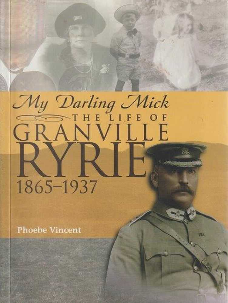 My Darling Mick - The Life Of Granville Ryrie 1865-1937, Phoebe Vincent