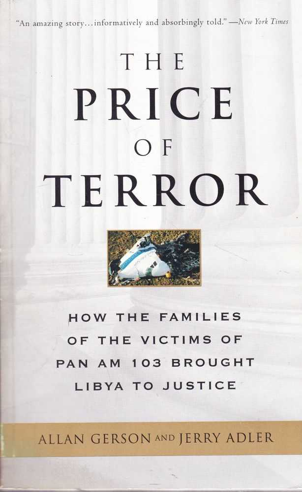 The Price of Terror: How the Families of the Victims of PAN AM 103 Brought Libya to Justice, Allan Gerson and Jery Adler