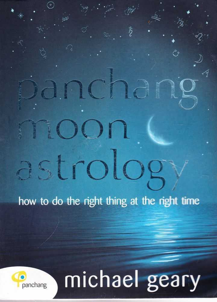 Panchang Moon Astrology: How To Do The Right Thing at the Right Time, Michael Geary