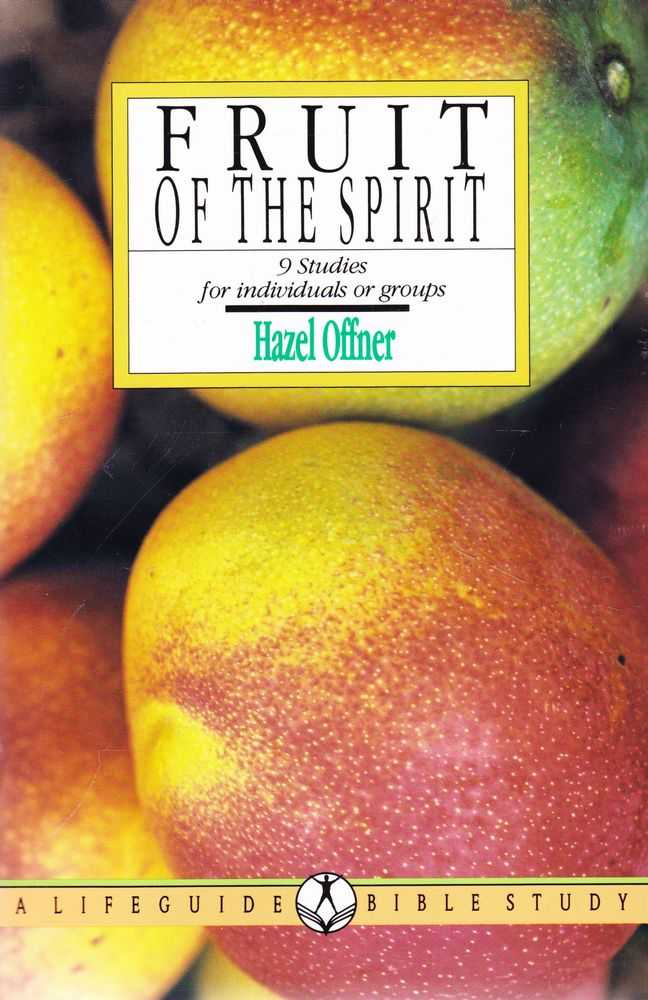 Fruit of the Spirit: Growing in the Likeness of Christ: 9 Studies for Individual Groups, Hazel Offner