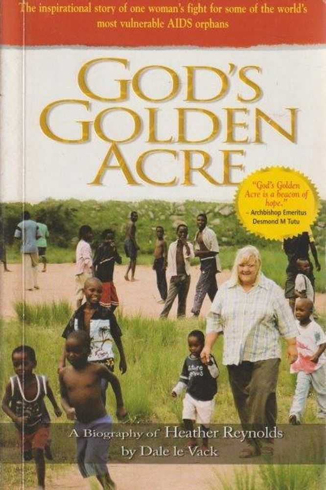 God's Golden Acre : The inspirational story of one woman's fight for some of the world's most vulnerable AIDS orphans, Dale le Vack