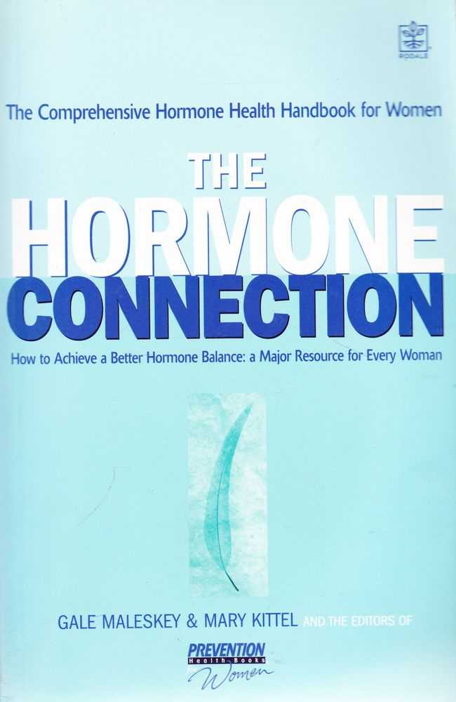 The Hormone Connection: How To Achieve Better Hormone Balance: A Major resource for Every Woman, Gale Maleskey & Mary Kittel