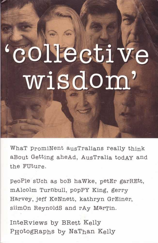 Collective Wisdom: Interviews with Prominent Australians, Brett kelly [Interviews]
