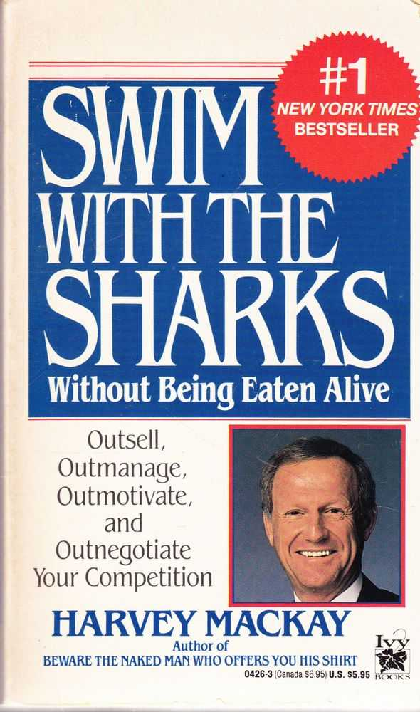 Swim With The Sharks Without Being Eaten Alive: Outsell, Outmanage, Outmotivate & Outnegotiate Your Competition, Harvey Mackay