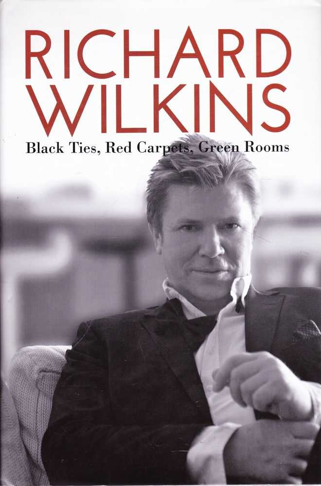 Black Ties, Red Carpets, Green Rooms, Richard Wilkins