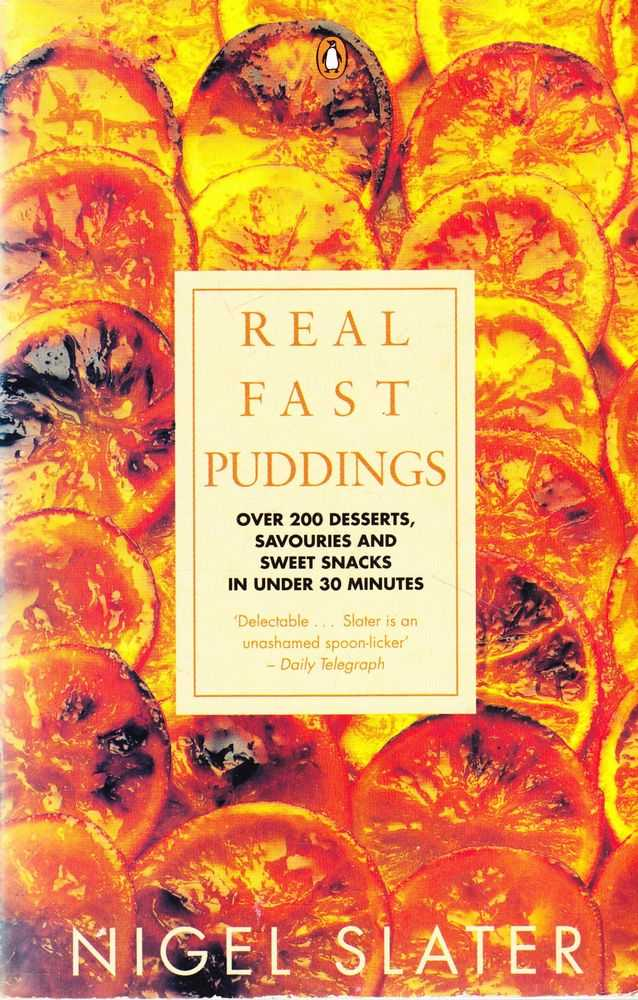 Real Fast Puddings: Over 200 Desserts, Savouries and Sweet Snacks in Under 30 Minutes, Nigel Slater