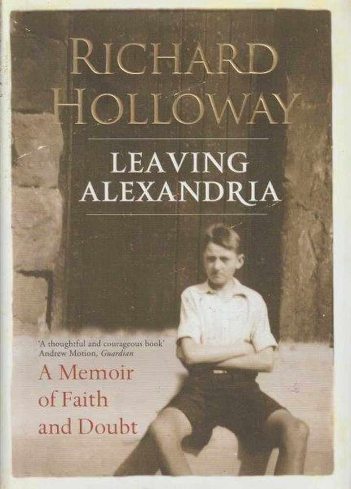 Leaving Alexandria - A Memoir Of Faith And Doubt, Richard Holloway