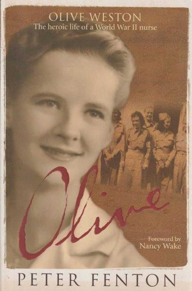 Olive - Olive Weston The Heroic Life Of A World War II Nurse, Peter Fenton