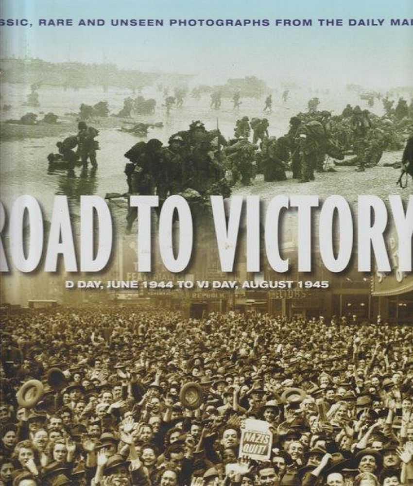 Road To Victory - D-Day, June 1944 to VJ Day, August 1945, James Alexander