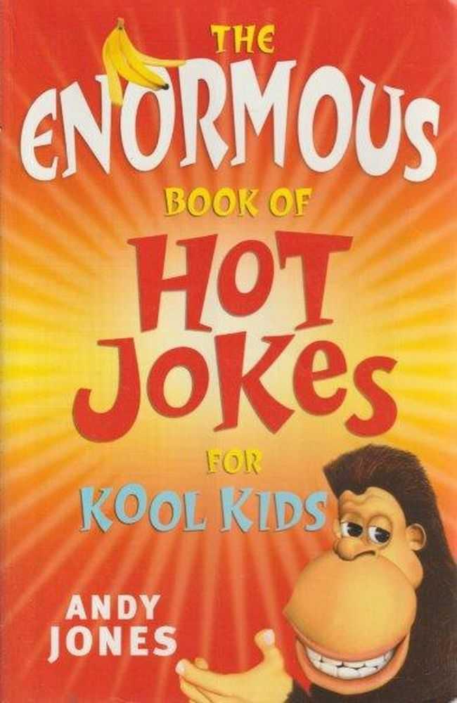 The Enormous Book Of Hot Jokes For Kool Kids, Andy Jones