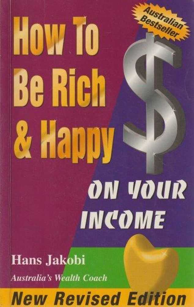 How To Be Rich & Happy On Your Income, Hans Jakobi