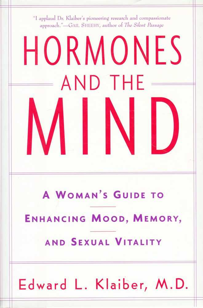 Hormones And The Mind: A Woman's Guide to Enhancing mood, memory and Sexual Vitality, Edward L. Klaiber MD