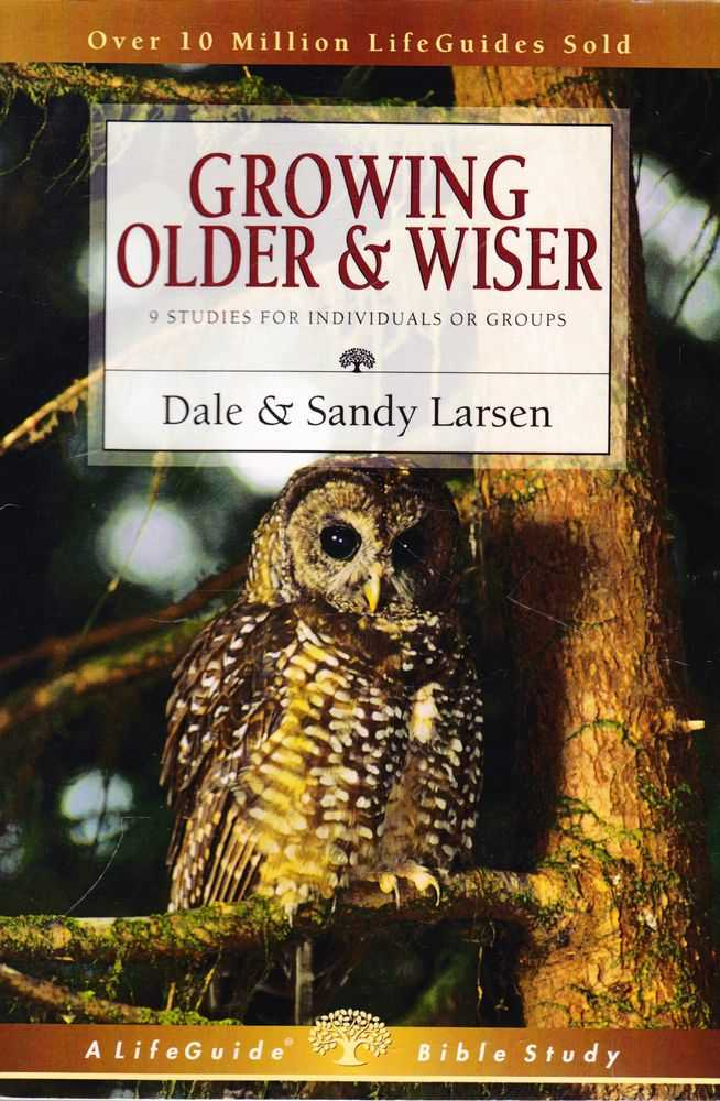 Growing Older & Wiser: 9 Studies for Individuals or Groups [A LifeGuide Bible Study], Dale & Sandy Larsen