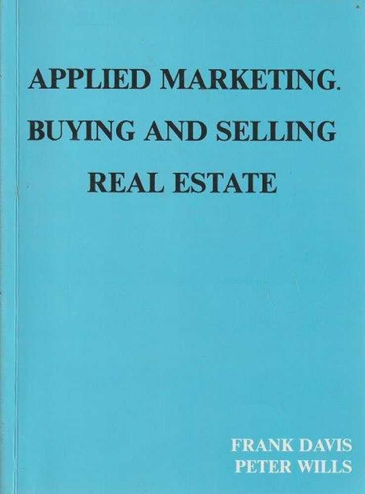 Applied Marketing. Buying And Selling Real Estate, Frank Davis and Peter Wills